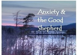 """Anxiety & the Good Shepherd"""