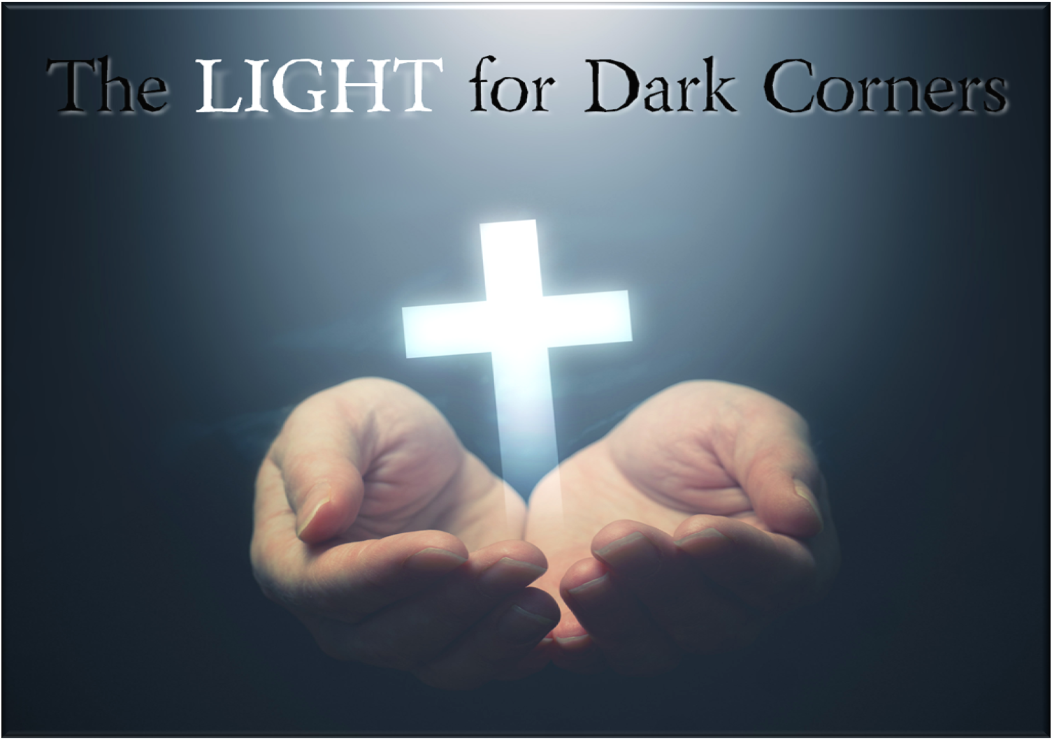 """The LIGHT for Dark Corners"""